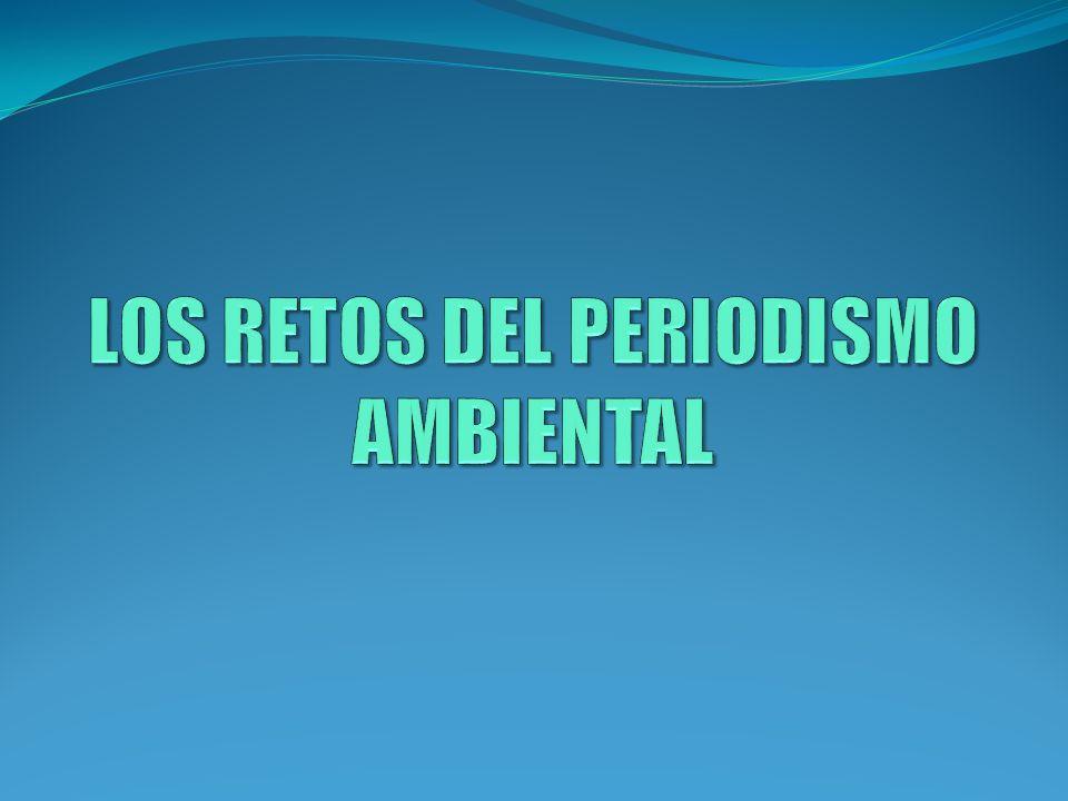 LOS RETOS DEL PERIODISMO AMBIENTAL