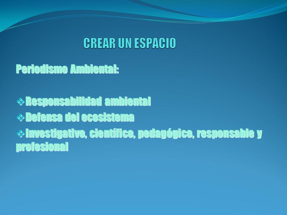 CREAR UN ESPACIO Periodismo Ambiental: Responsabilidad ambiental