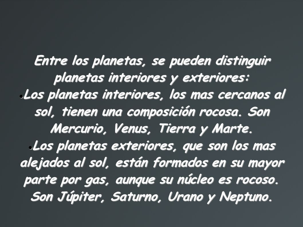 Entre los planetas, se pueden distinguir planetas interiores y exteriores: