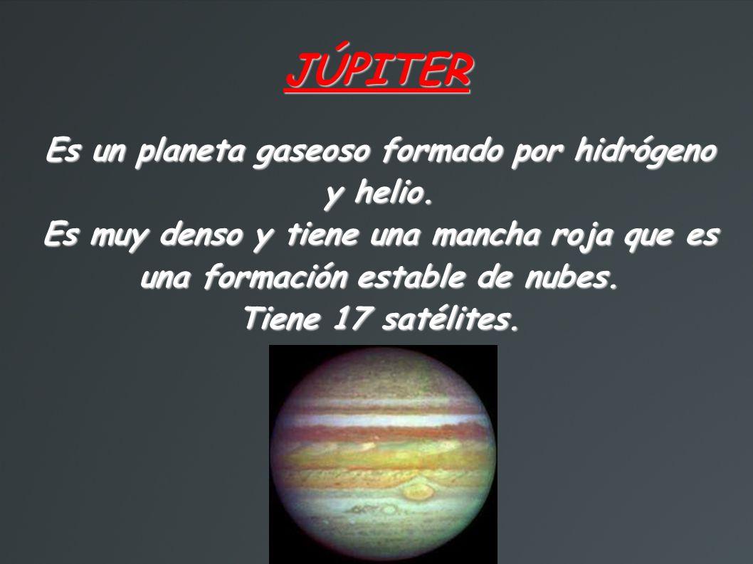 Es un planeta gaseoso formado por hidrógeno y helio.