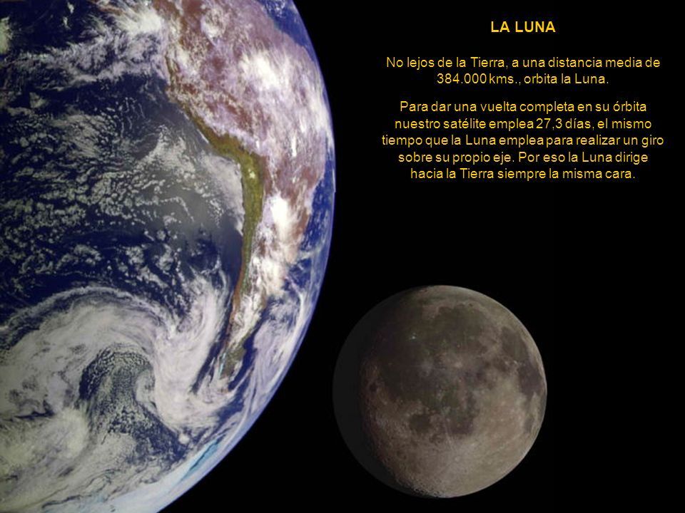 LA LUNA No lejos de la Tierra, a una distancia media de 384.000 kms., orbita la Luna.