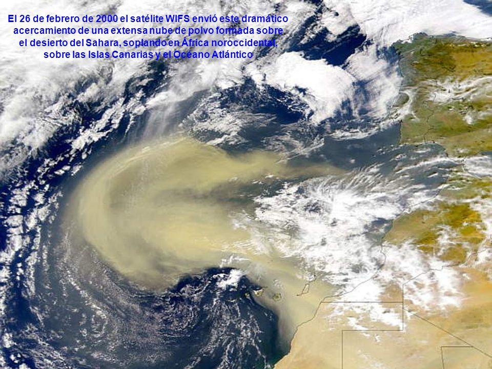 El 26 de febrero de 2000 el satélite WIFS envió este dramático acercamiento de una extensa nube de polvo formada sobre el desierto del Sahara, soplando en África noroccidental, sobre las Islas Canarias y el Océano Atlántico