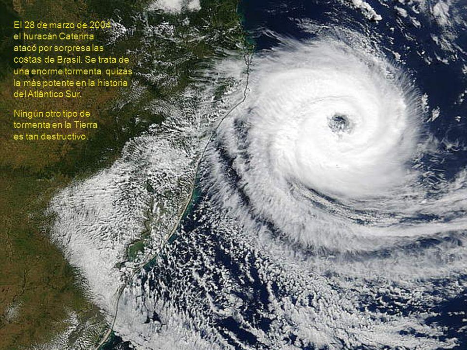 El 28 de marzo de 2004 el huracán Caterina atacó por sorpresa las costas de Brasil. Se trata de una enorme tormenta, quizás la más potente en la historia del Atlántico Sur.