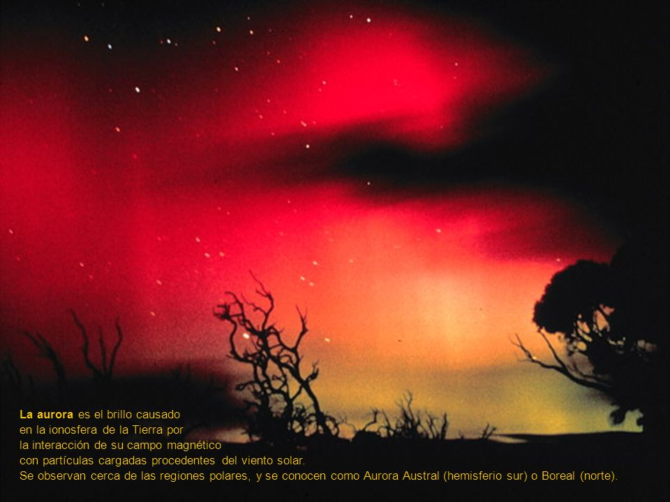 La aurora es el brillo causado en la ionosfera de la Tierra por la interacción de su campo magnético con partículas cargadas procedentes del viento solar.