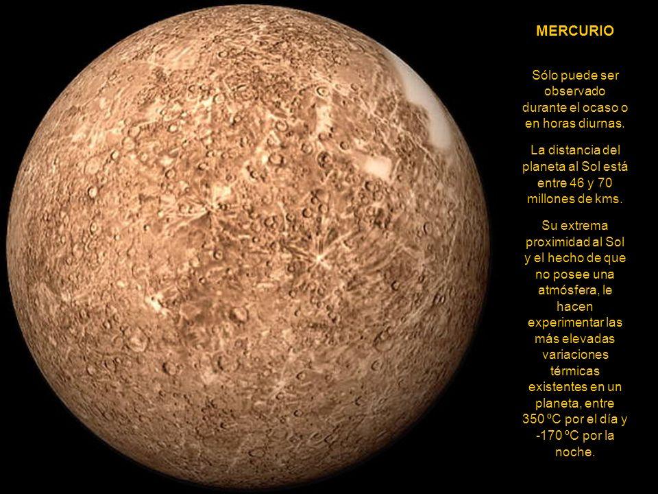 MERCURIO Sólo puede ser observado durante el ocaso o en horas diurnas.