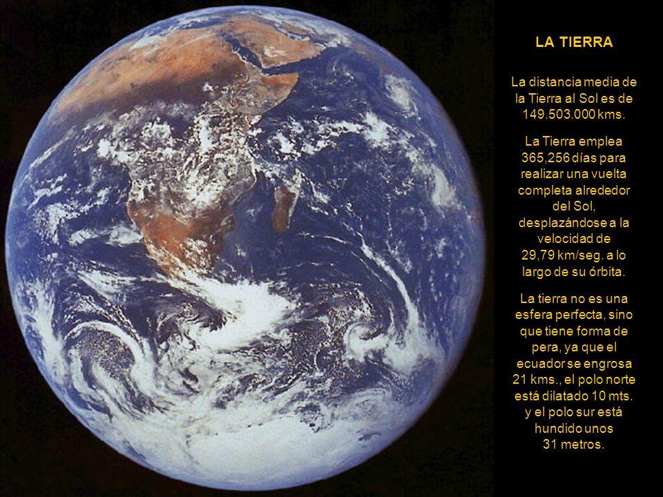 La distancia media de la Tierra al Sol es de 149.503.000 kms.