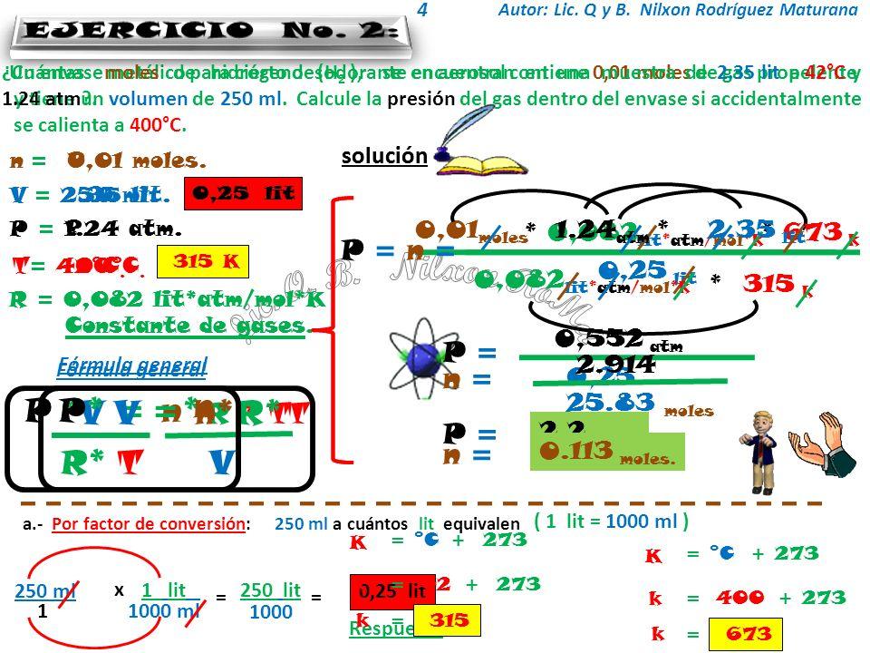 Lic. Q. B. Nilxon RoMa EJERCICIO No. 1: EJERCICIO No. 2: P P* n *V V =