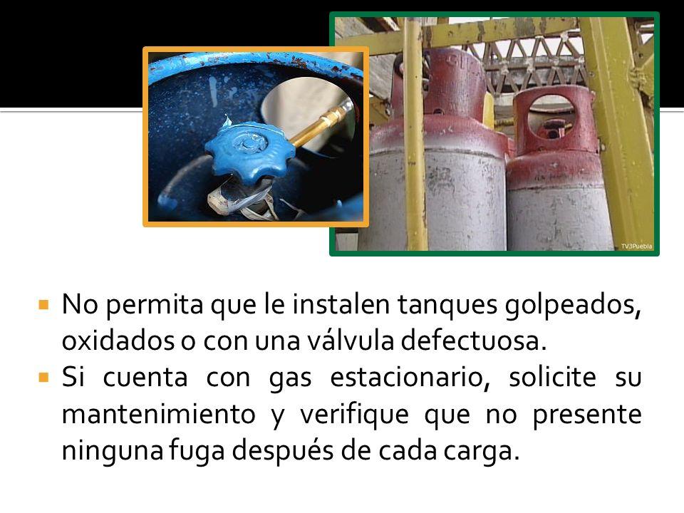 No permita que le instalen tanques golpeados, oxidados o con una válvula defectuosa.