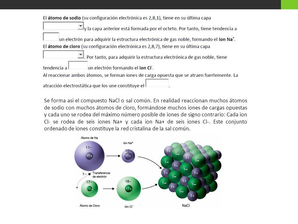Se forma así el compuesto NaCl o sal común
