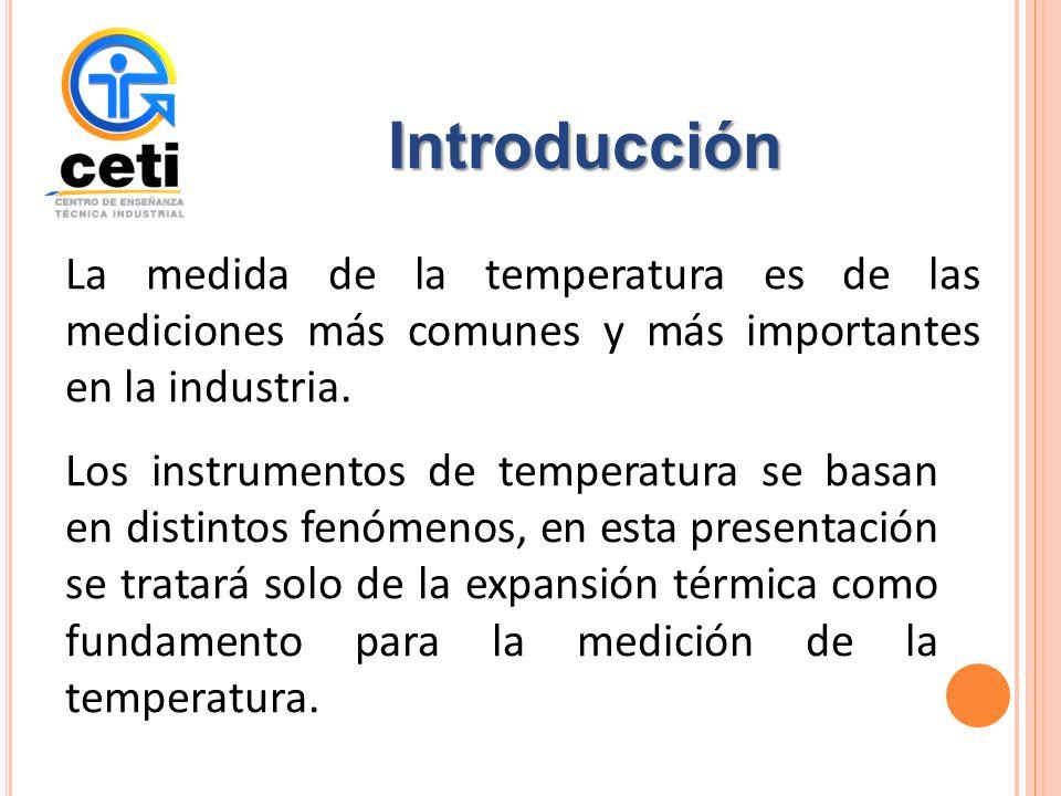 Introducción La medida de la temperatura es de las mediciones más comunes y más importantes en la industria.