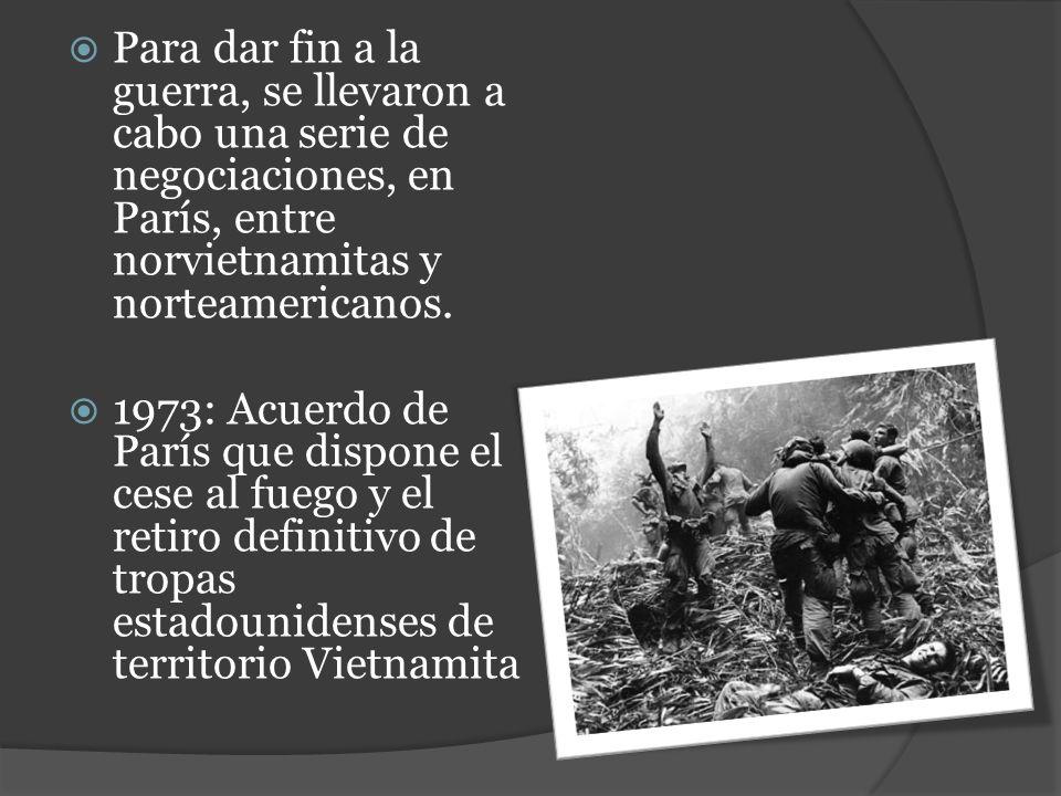 Para dar fin a la guerra, se llevaron a cabo una serie de negociaciones, en París, entre norvietnamitas y norteamericanos.