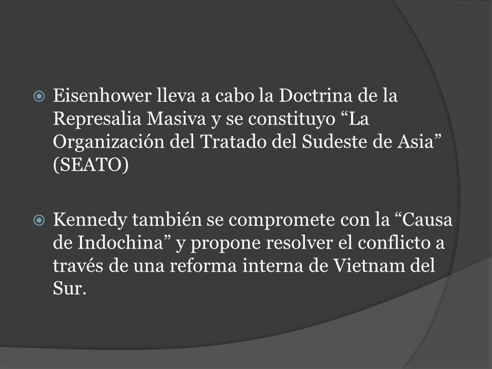 Eisenhower lleva a cabo la Doctrina de la Represalia Masiva y se constituyo La Organización del Tratado del Sudeste de Asia (SEATO)