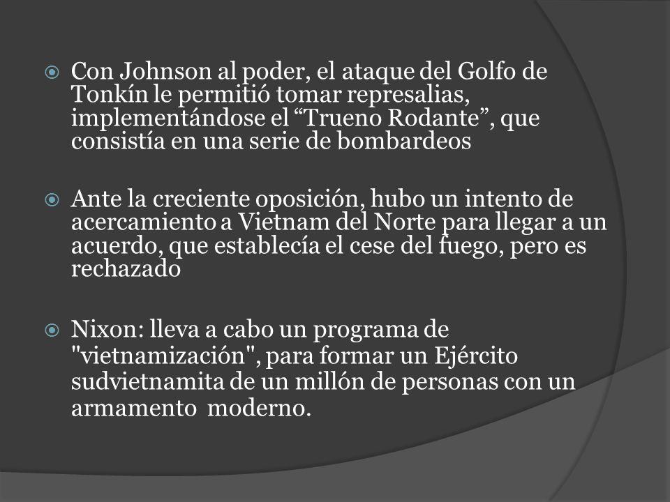 Con Johnson al poder, el ataque del Golfo de Tonkín le permitió tomar represalias, implementándose el Trueno Rodante , que consistía en una serie de bombardeos
