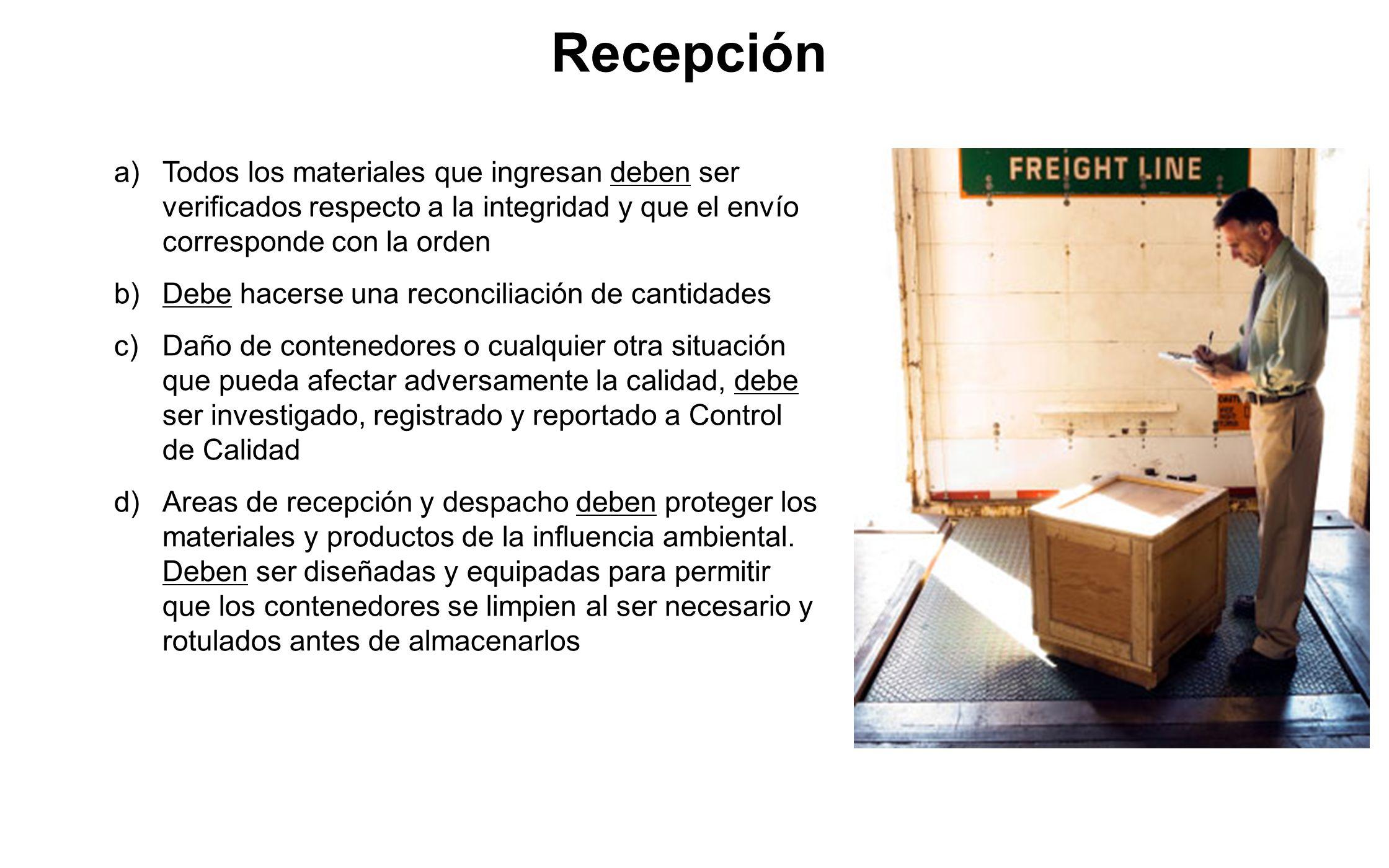 Recepción Todos los materiales que ingresan deben ser verificados respecto a la integridad y que el envío corresponde con la orden.