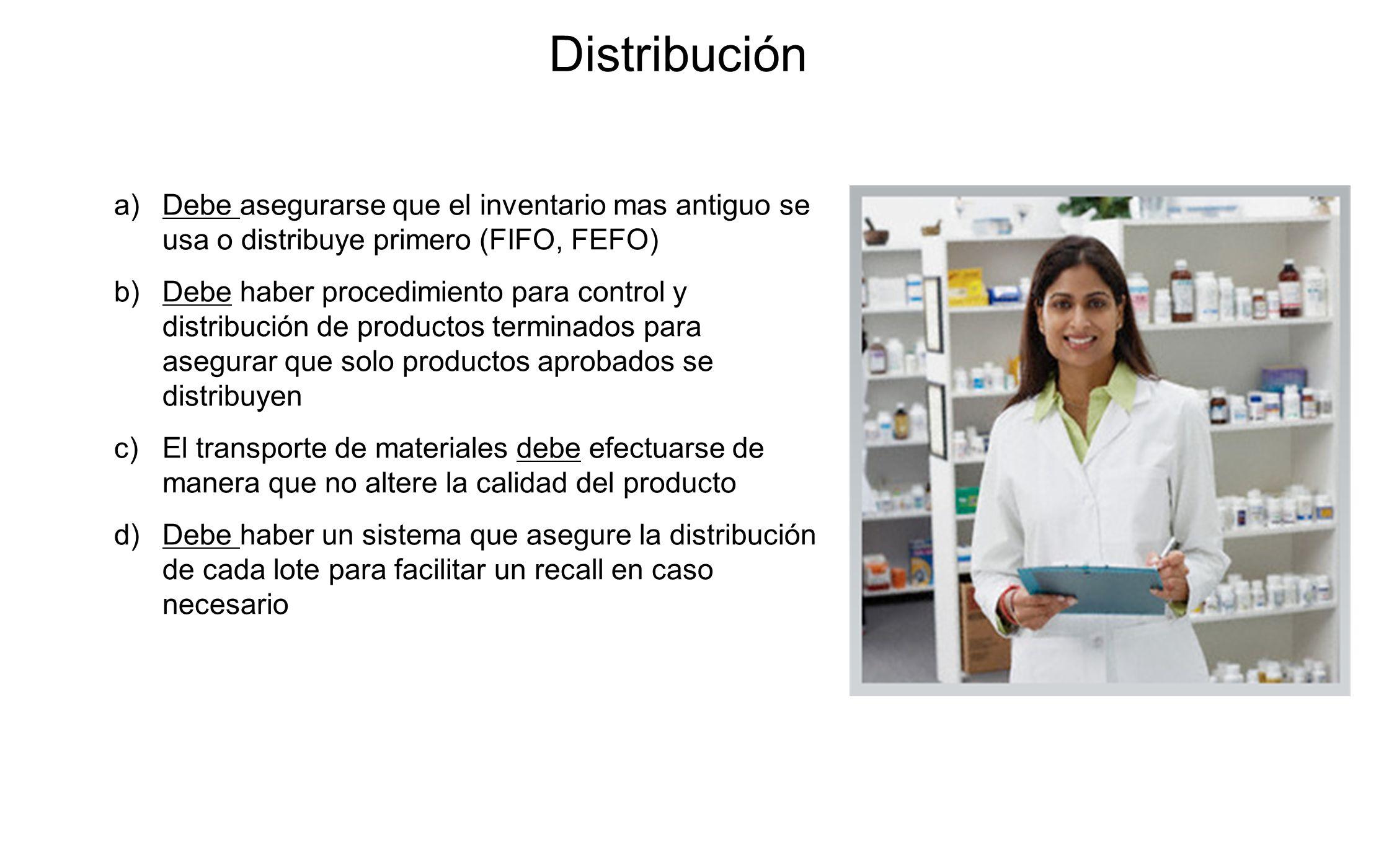 Distribución Debe asegurarse que el inventario mas antiguo se usa o distribuye primero (FIFO, FEFO)