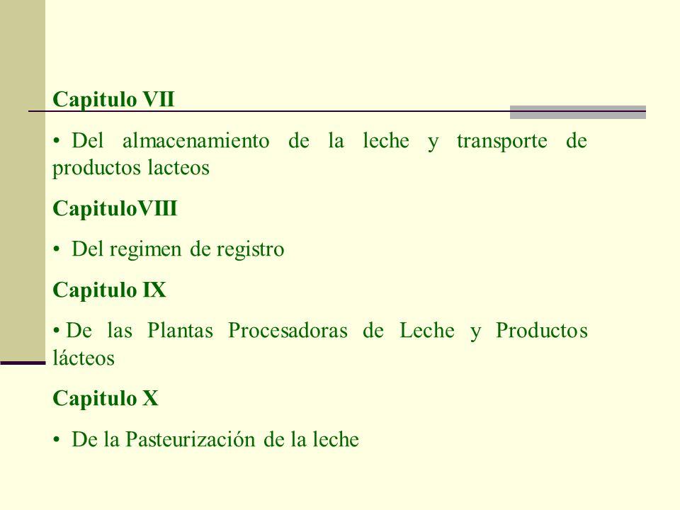 Capitulo VII Del almacenamiento de la leche y transporte de productos lacteos. CapituloVIII. Del regimen de registro.