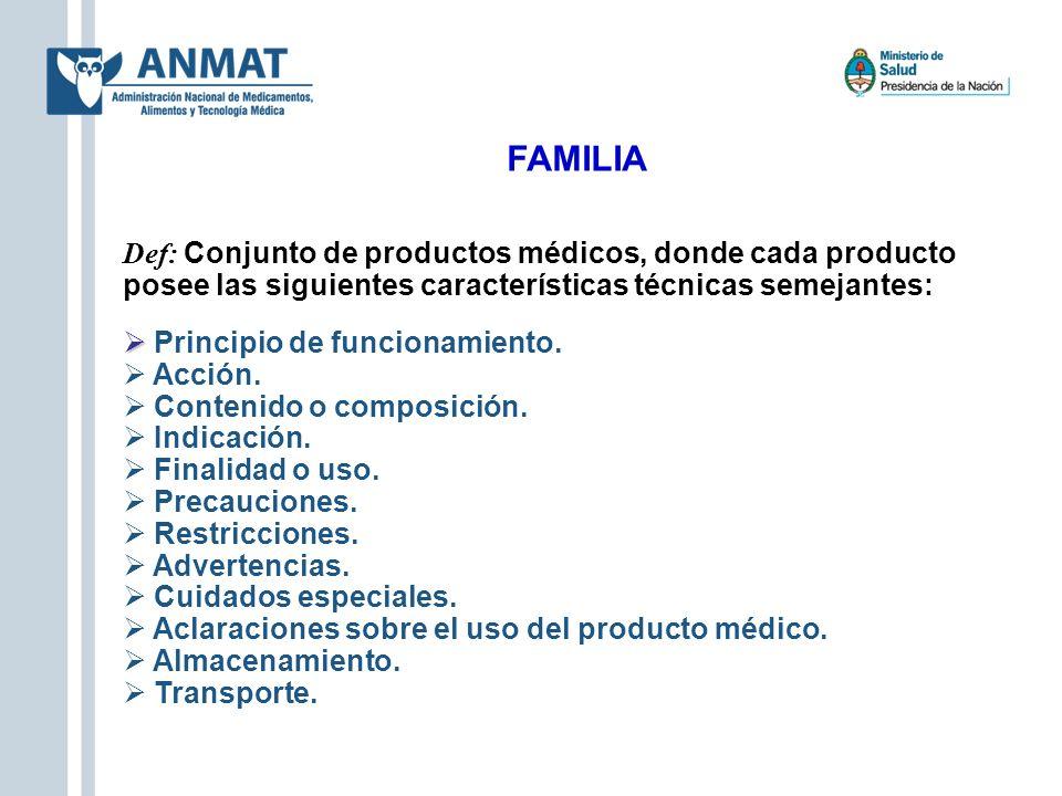 FAMILIA Def: Conjunto de productos médicos, donde cada producto posee las siguientes características técnicas semejantes: