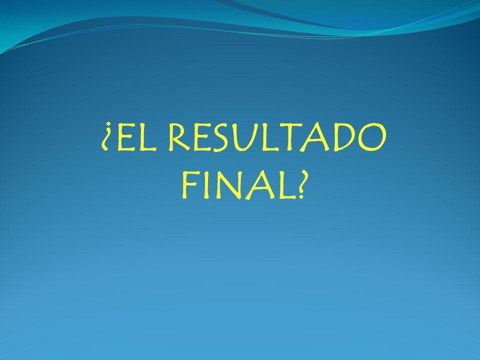 ¿EL RESULTADO FINAL
