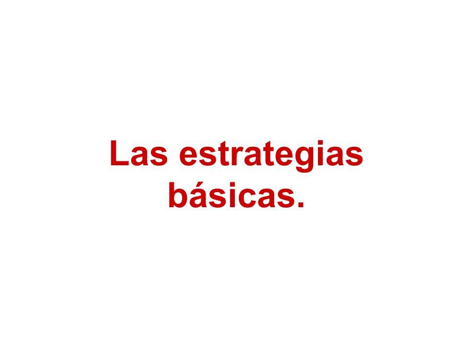 Las estrategias básicas.