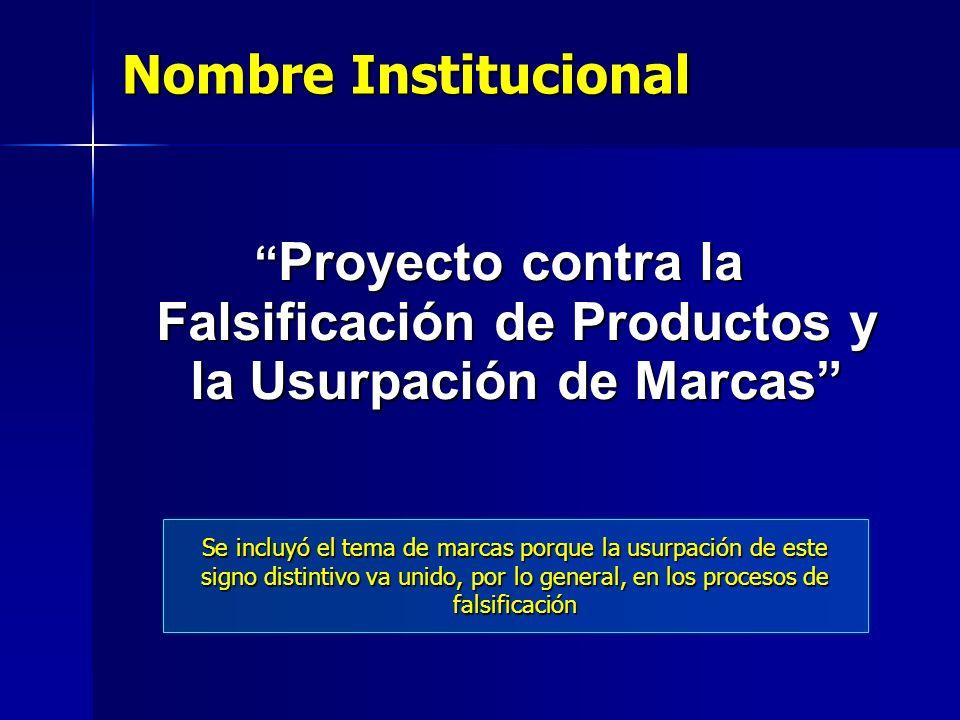 Nombre Institucional Proyecto contra la Falsificación de Productos y la Usurpación de Marcas