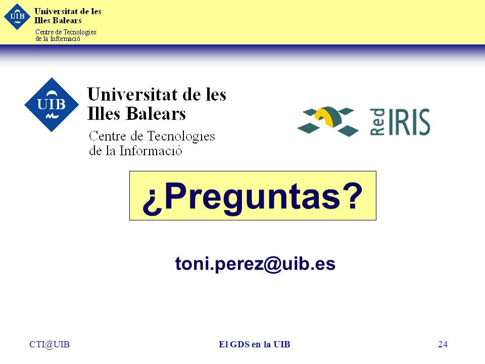 ¿Preguntas toni.perez@uib.es CTI@UIB El GDS en la UIB