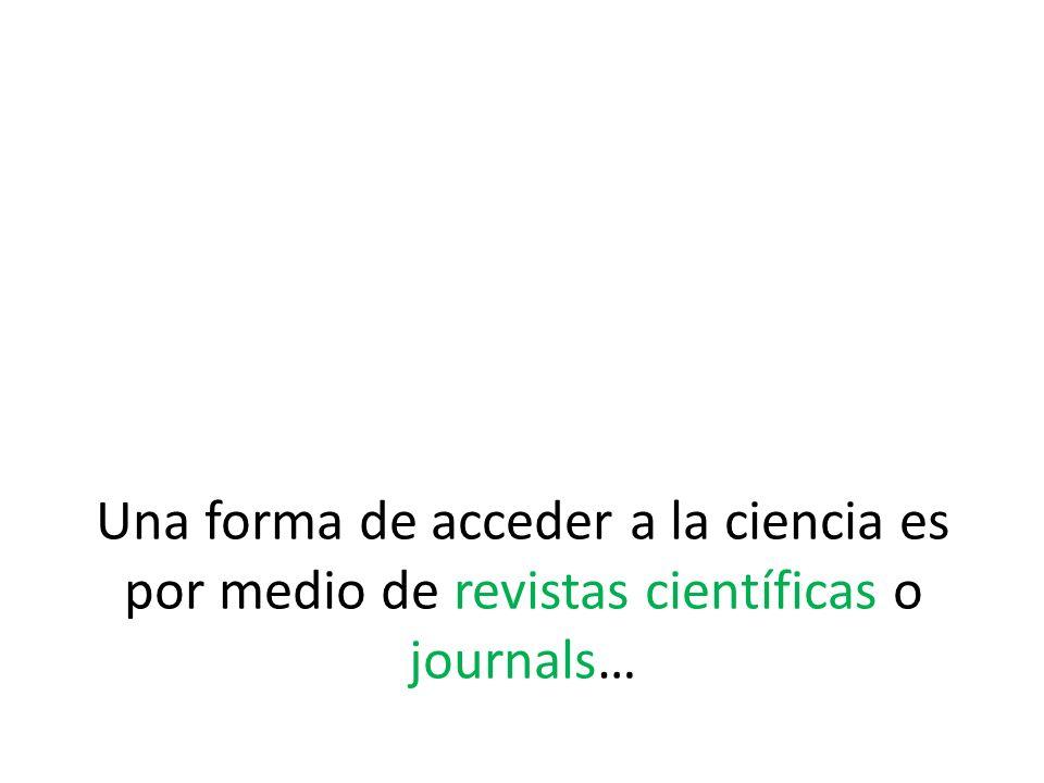 Una forma de acceder a la ciencia es por medio de revistas científicas o journals…