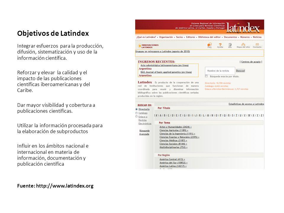 Objetivos de Latindex Integrar esfuerzos para la producción, difusión, sistematización y uso de la información científica.