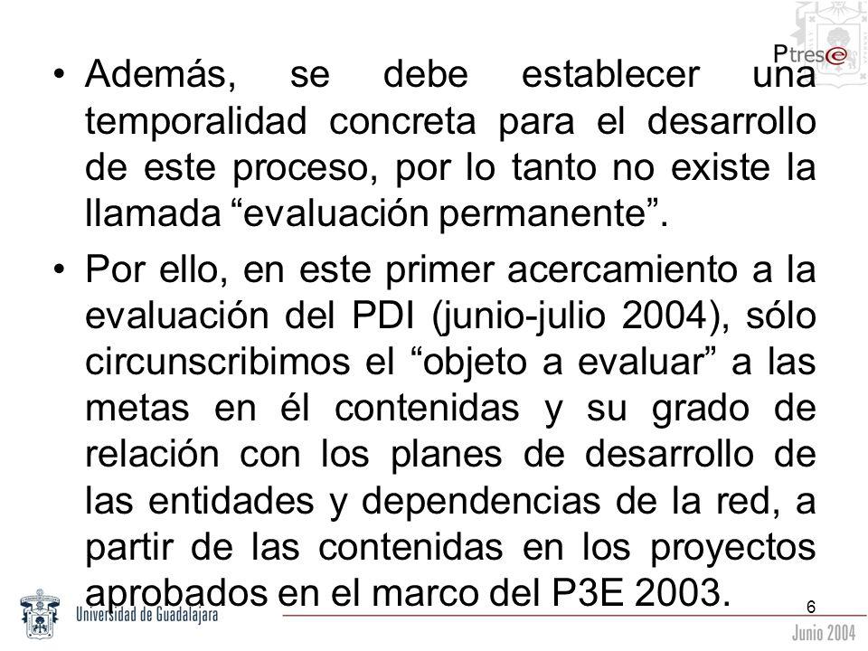 Además, se debe establecer una temporalidad concreta para el desarrollo de este proceso, por lo tanto no existe la llamada evaluación permanente .