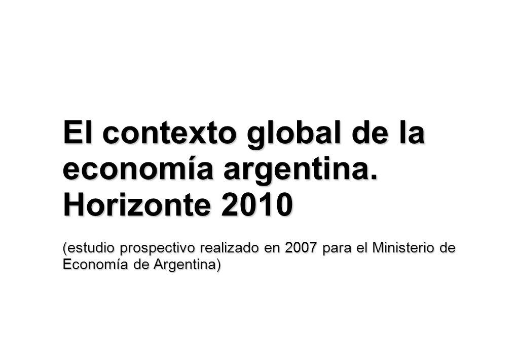 El contexto global de la economía argentina. Horizonte 2010