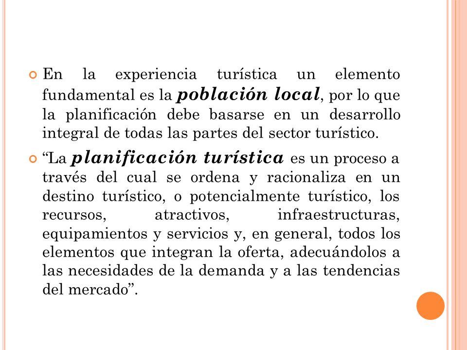 En la experiencia turística un elemento fundamental es la población local, por lo que la planificación debe basarse en un desarrollo integral de todas las partes del sector turístico.
