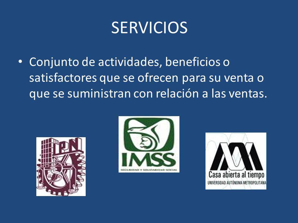 SERVICIOS Conjunto de actividades, beneficios o satisfactores que se ofrecen para su venta o que se suministran con relación a las ventas.