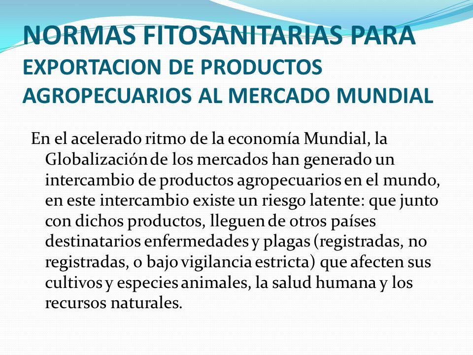 NORMAS FITOSANITARIAS PARA EXPORTACION DE PRODUCTOS AGROPECUARIOS AL MERCADO MUNDIAL