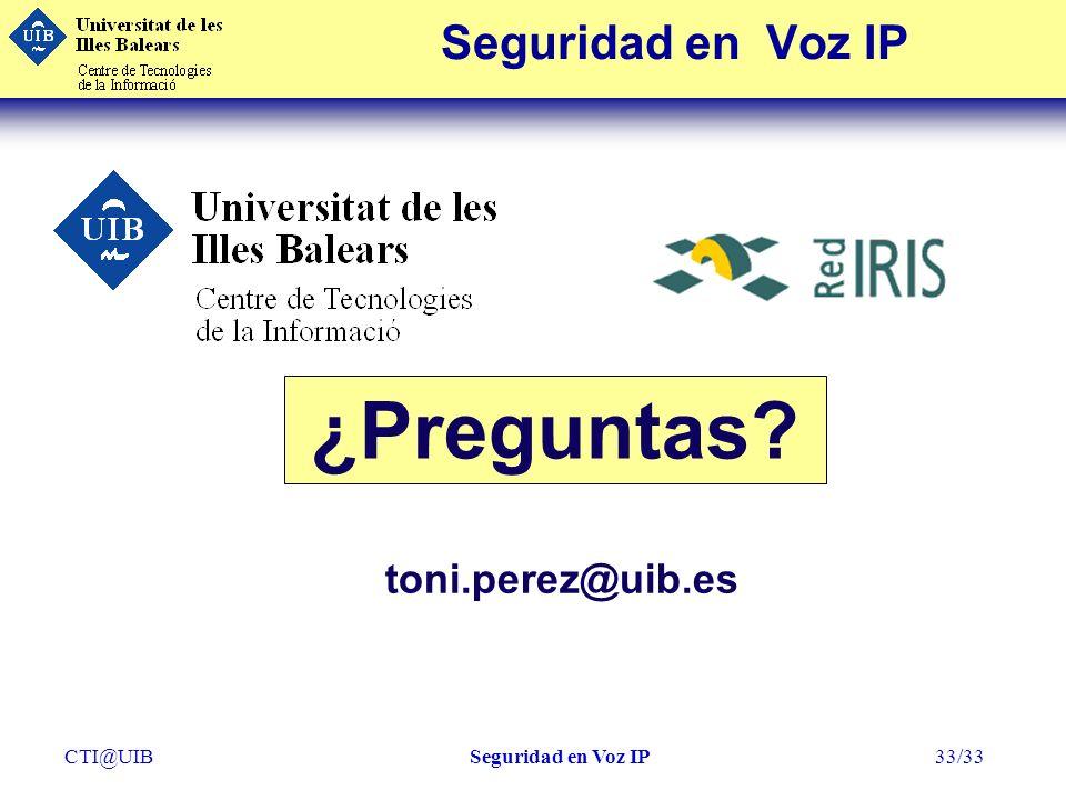 ¿Preguntas Seguridad en Voz IP toni.perez@uib.es CTI@UIB