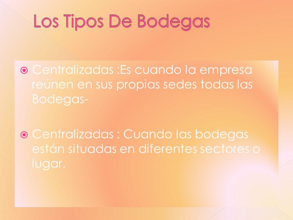 Los Tipos De Bodegas Centralizadas :Es cuando la empresa reúnen en sus propias sedes todas las Bodegas-