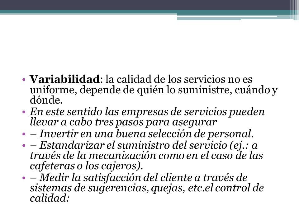 Variabilidad: la calidad de los servicios no es uniforme, depende de quién lo suministre, cuándo y dónde.