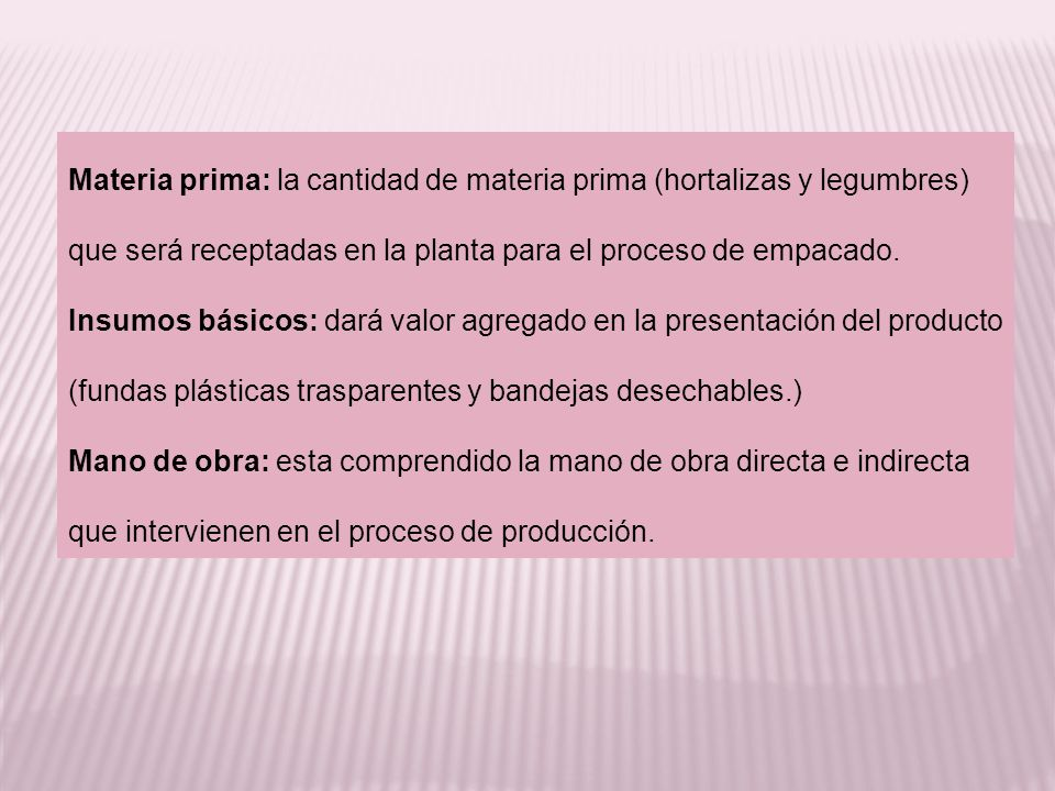 Materia prima: la cantidad de materia prima (hortalizas y legumbres) que será receptadas en la planta para el proceso de empacado.