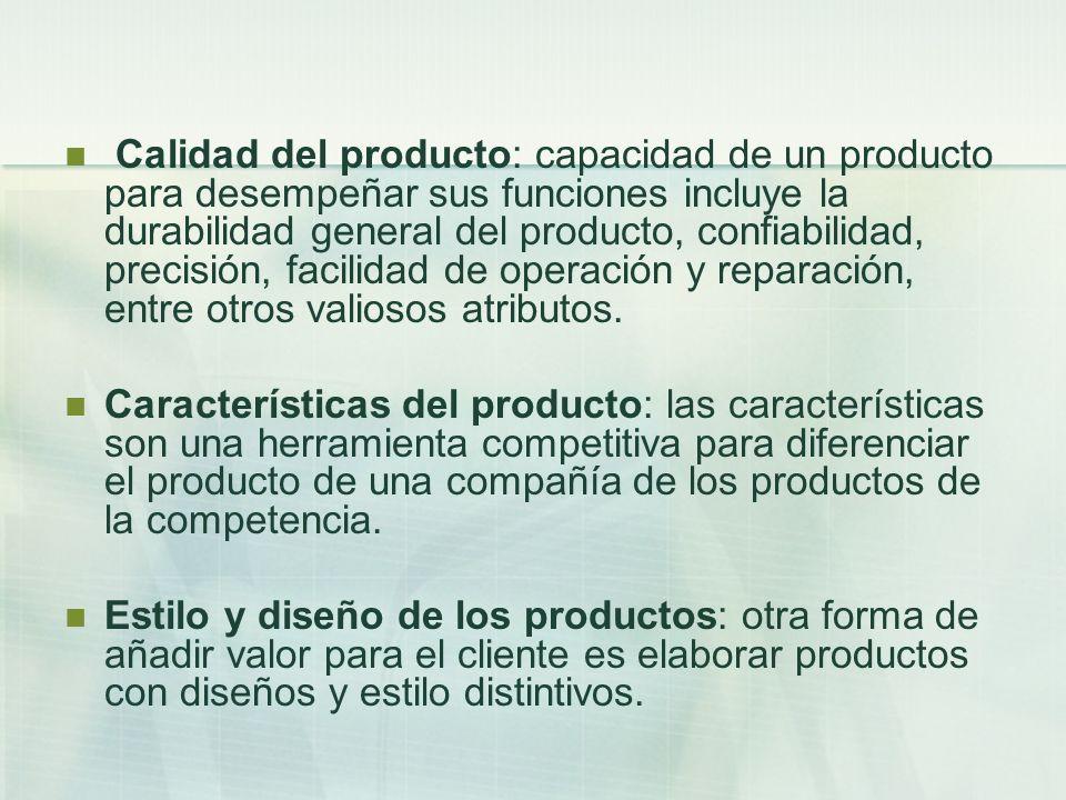 Calidad del producto: capacidad de un producto para desempeñar sus funciones incluye la durabilidad general del producto, confiabilidad, precisión, facilidad de operación y reparación, entre otros valiosos atributos.
