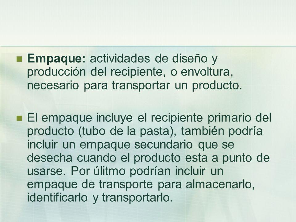 Empaque: actividades de diseño y producción del recipiente, o envoltura, necesario para transportar un producto.