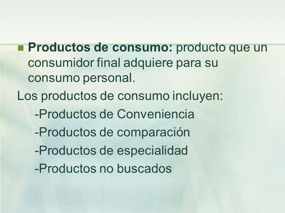 Productos de consumo: producto que un consumidor final adquiere para su consumo personal.
