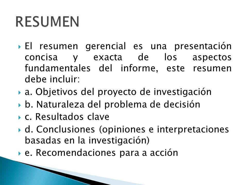 RESUMEN El resumen gerencial es una presentación concisa y exacta de los aspectos fundamentales del informe, este resumen debe incluir: