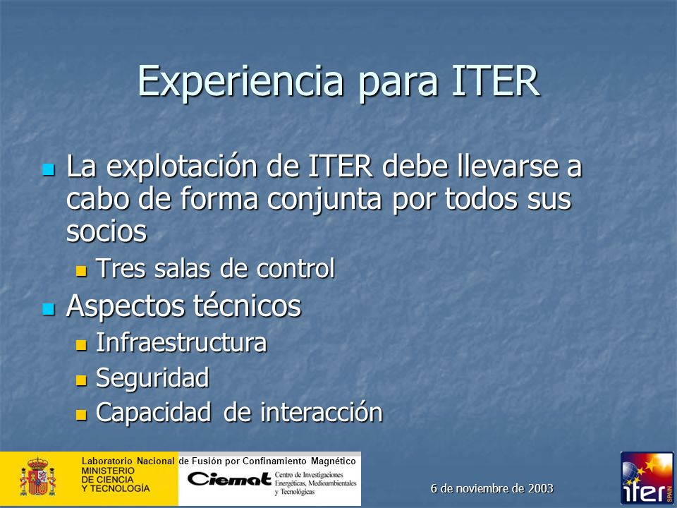 Experiencia para ITER La explotación de ITER debe llevarse a cabo de forma conjunta por todos sus socios.
