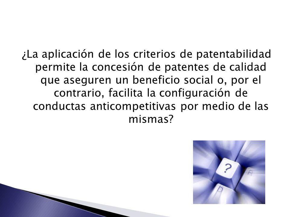 ¿La aplicación de los criterios de patentabilidad permite la concesión de patentes de calidad que aseguren un beneficio social o, por el contrario, facilita la configuración de conductas anticompetitivas por medio de las mismas