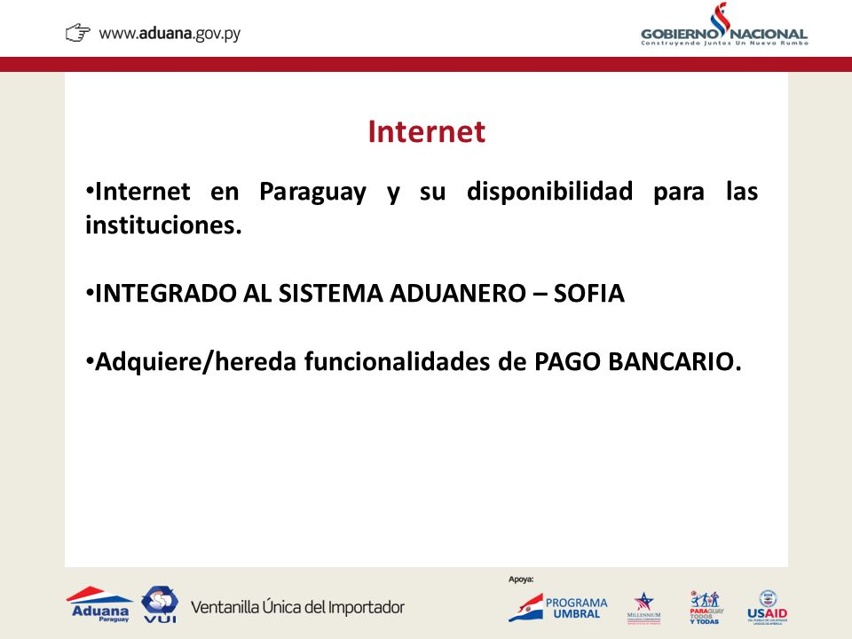 Internet Internet en Paraguay y su disponibilidad para las instituciones. INTEGRADO AL SISTEMA ADUANERO – SOFIA.