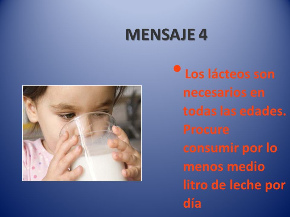 MENSAJE 4 Los lácteos son necesarios en todas las edades.