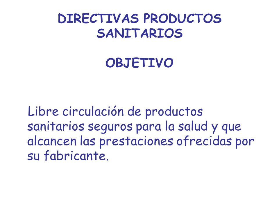 DIRECTIVAS PRODUCTOS SANITARIOS OBJETIVO