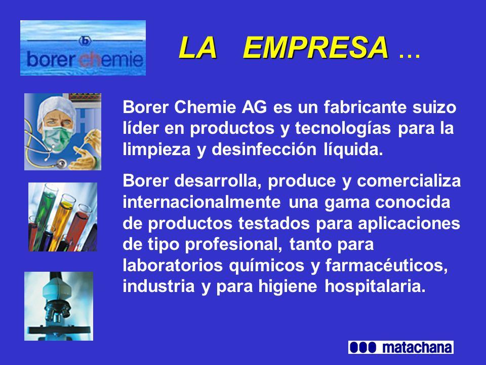 LA EMPRESA ... Borer Chemie AG es un fabricante suizo líder en productos y tecnologías para la limpieza y desinfección líquida.