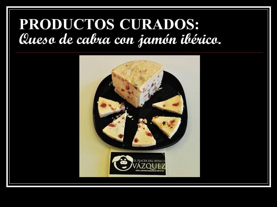 PRODUCTOS CURADOS: Queso de cabra con jamón ibérico.