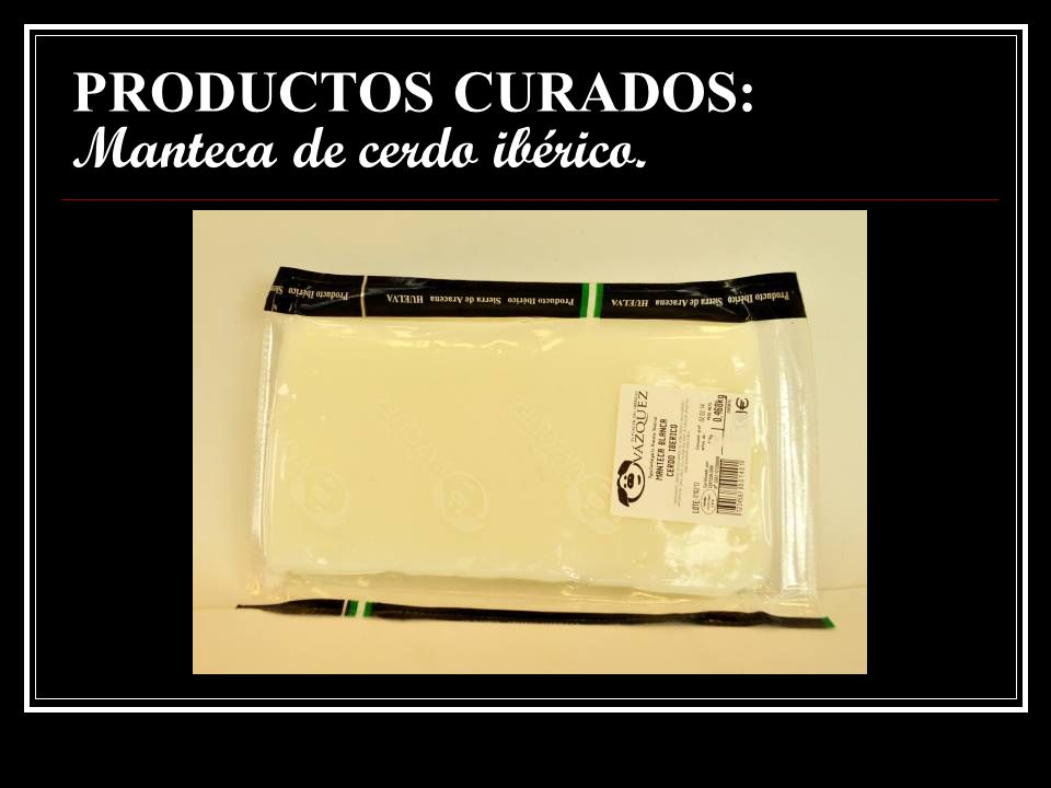 PRODUCTOS CURADOS: Manteca de cerdo ibérico.