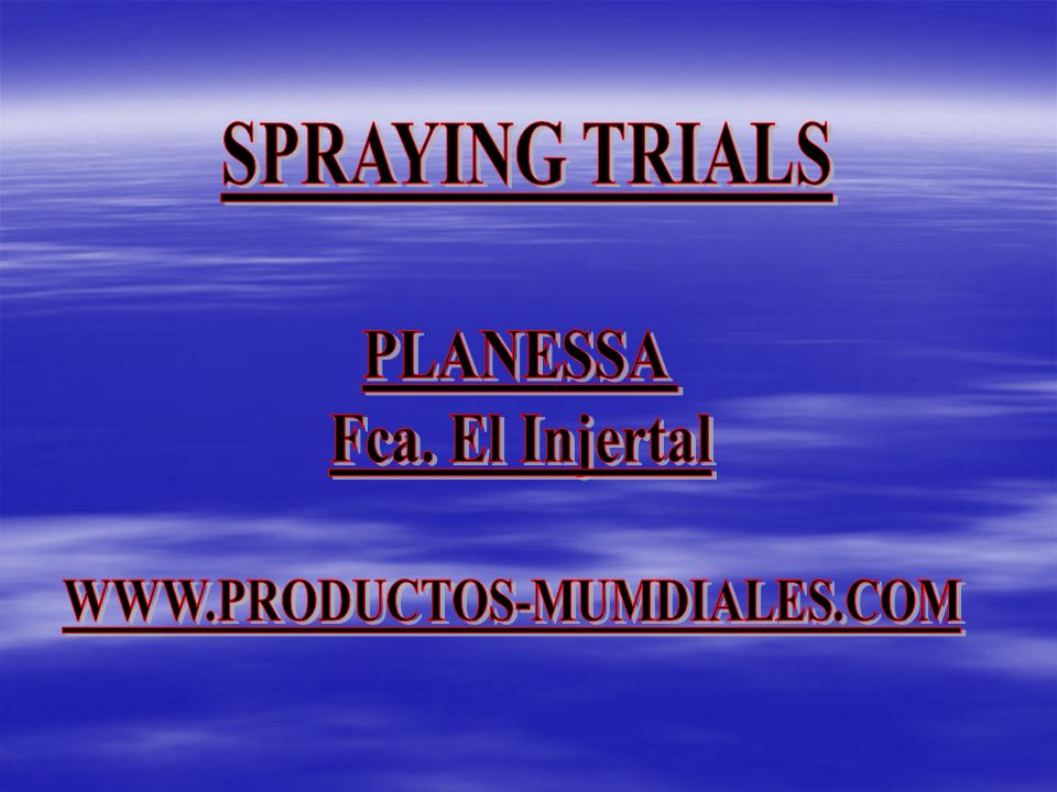 SPRAYING TRIALS PLANESSA Fca. El Injertal WWW.PRODUCTOS-MUMDIALES.COM