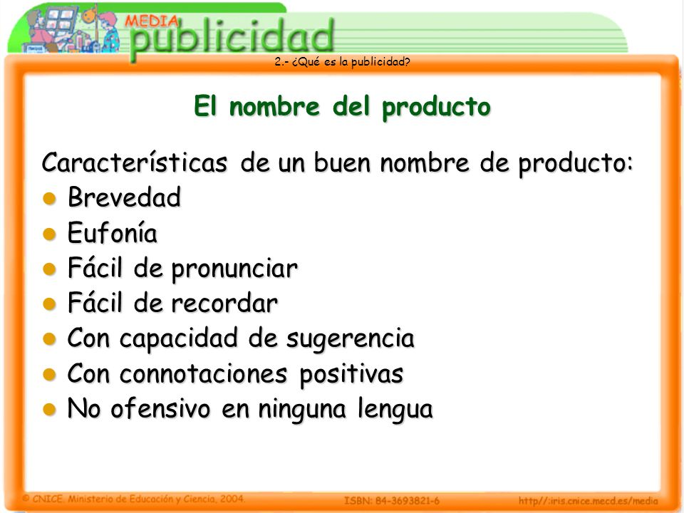 El nombre del producto Características de un buen nombre de producto: Brevedad. Eufonía. Fácil de pronunciar.